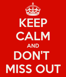 keep-calm-and-don-t-miss-out-2